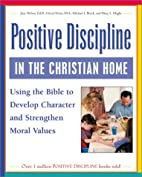 Positive Discipline in the Christian Home:…