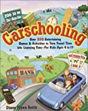 Keith, Diane Flynn: Carschooling: Over 350 Entertaining Games &amp; Activities to Turn Travel Time into Learning Time