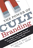 Matthew W. Ragas: The Power of Cult Branding: How 9 Magnetic Brands Turned Customers into Loyal Followers (and Yours Can, Too!)