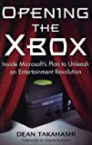 Takahashi, Dean: Opening the Xbox : Inside Microsoft's Plan to Unleash an Entertainment Revolution