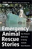 Crisp, Terri: Emergency Animal Rescue Stories : True Stories about People Dedicated to Saving Animals from Disasters