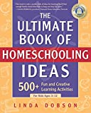 Dobson, Linda: The Ultimate Book of Homeschooling Ideas: 500+ Fun and Creative Learning Activities for Kids Ages 3-12