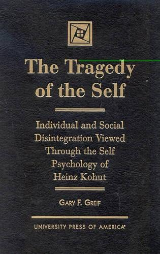 the-tragedy-of-the-self-individual-and-social-disintegration-viewed-through-the-self-psychology-of-heinz-kohut