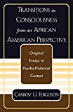 Ferguson, Carroy U.: Transitions in Consciousness from an African American Perspective
