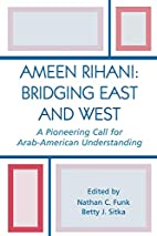Ameen Rihani: Bridging East and West: A…