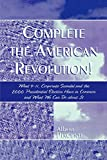 Piacente, Albert: Complete The American Revolution!: What 9-11, Corporate Scandal And The 2000 Presidential Election Have In Common And What We Can Do About It