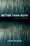 Heinegg, Peter: Better than Both: The Case for Pessimism