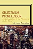 Bernstein, Andrew: Objectivism in One Lesson: An Introduction to the Philosophy of Ayn Rand