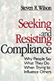 Wilson, Steven R.: Seeking and Resisting Compliance: Why People Say What They Do When Trying to Influence Others
