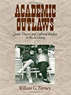 Academic Outlaws: Queer Theory and Cultural…
