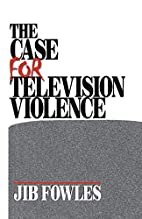 The Case for Television Violence by Jib…