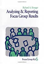 Analyzing and Reporting Focus Group Results…