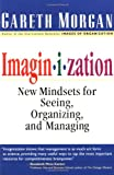 Gareth Morgan: Imaginization: New Mindsets for Seeing, Organizing, and Managing