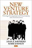 Shepherd, Dean A.: New Venture Strategy: Timing, Environmental Uncertainty, and Performance (Entrepreneurship & the Management of Growing Enterprises)