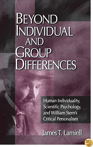 Beyond Individual and Group Differences: Human Individuality, Scientific Psychology, and William Stern′s Critical Personalism