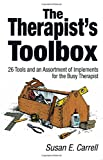 Carrell, Susan: The Therapist's Toolbox: 26 Tools and an Assortment of Implements for the Busy Therapist