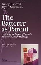 The Batterer as Parent: addressing the…