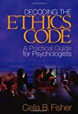 Fisher, Celia: Decoding the Ethics Code: A Practical Guide for Psychologists
