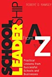 Ramsey, Robert: School Leadership from A to Z: Practical Lessons from Successful Schools and Businesses
