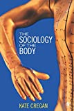 Cregan, Kate: The Sociology Of The Body: Mapping the Abstraction Of Embodiment