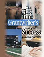 The First-Time Grantwriters Guide to Success…