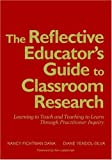Dana, Nancy Fichtman: The Reflective Educator's Guide to Classroom Research: Learning to Teach and Teaching to Learn Through Practitioner Inquiry