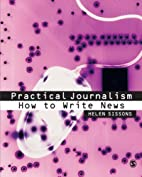 Practical Journalism: How to Write News by…