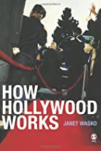 How Hollywood Works by Janet Wasko