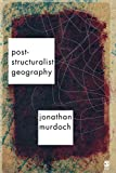 Murdoch, Jon: Post-Structuralist Geography: A Critical Introduction