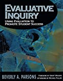 Evaluative Inquiry Using Evaluation to Promote Student Success