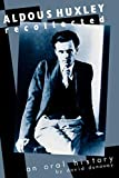 Dunaway, David K.: Aldous Huxley, Recollected: An Oral History