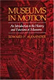 Alexander, Edward P.: Museums in Motion: An Introduction to the History and Functions of Museums