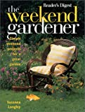 Longley, Susanna: The Weekend Gardener: Simple Weekend Projects for a Great Garden