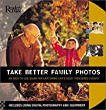 Bavister, Steve: Take Better Family Photos: An Easy-To-Use Guide for Capturing Life&#39;s Most Treasured Events Cial Occasions