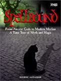 Alexander, Dominic: Spellbound : From Ancient Gods to Modern Merlins: A Time Tour of Myth and Magic