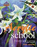 Harrison, Hazel: Acrylic School: A Practical Guide to Painting with Acrylic (Reader's Digest Learn-As-You-Go-Guide)