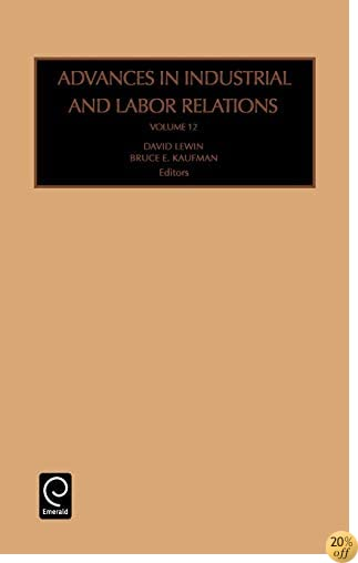 Advances in Industrial and Labor Relations, Vol. 12 (Advances in Industrial and Labor Relations)