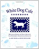 Wicks, Judy: The White Dog Cafe Cookbook: Recipes and Tales of Adventure from Philadelphia&#39;s Revolutionary Restaurant