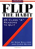 Sullivan, Nina: Flip the Habit: 45 Class &quot;A&quot; Reasons to Quit