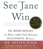 Rimm, Sylvia B.: See Jane Win: The Rimm Report on How 1,000 Girls Became Successful Women