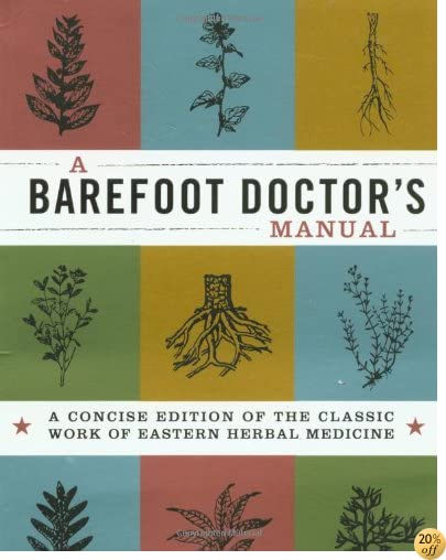 A Barefoot Doctor's Manual: A Concise Edition Of The Classic Work Of Eastern Herbal Medicine (Cyclopedia)