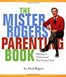 Rogers, Fred: Mister Rogers Parenting Book: Helping to Understand Your Young Child