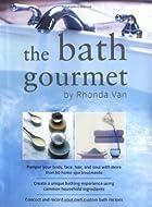 The Bath Gourmet by Rhonda Van