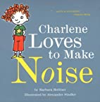 Charlene Loves to Make Noise by Barbara…