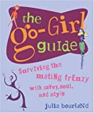 Bourland, Julia: The Go-Girl Guide: Survinving the Mating Frenzy with Savvy, Soul, and Style