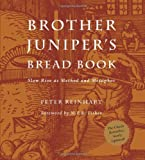 Reinhart, Peter: Brother Juniper's Bread Book: Slow Rise as Method and Metaphor