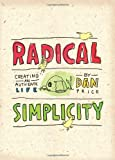 Price, Dan: Radical Simplicity: Creating an Authentic Life