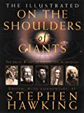 Hawking, Stephen: Illustrated on the Shoulders of Giants: The Great Works of Physics And Astronomy