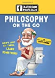 Green, Joey: Philosophy on the Go (Bathroom Professor)