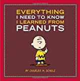 Schulz, Charles M.: Everything I Need to Know I Learned from Peanuts